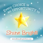 Every choice is an opportunity to shine bright
